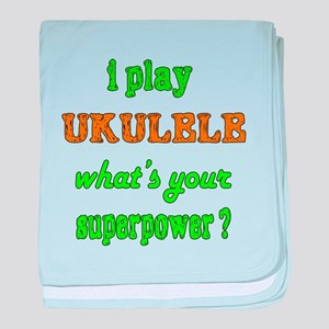 I play Ukulele what's your superpower baby blanket