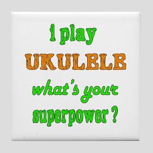 I play Ukulele what's your superpower Tile Coaster