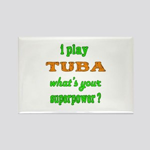 I play Tuba what's your superpowe Rectangle Magnet