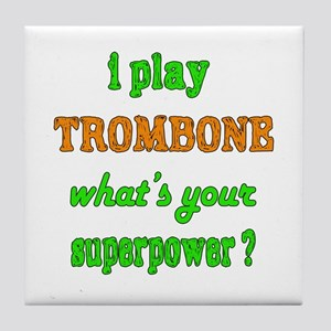 I play Trombone what's your superpowe Tile Coaster