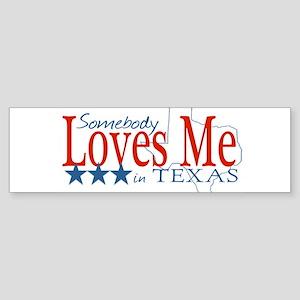 Somebody loves me in TX Sticker (Bumper)