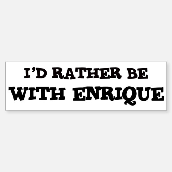 With Enrique Bumper Bumper Stickers