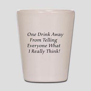 One Drink Away Drunk Shot Glass
