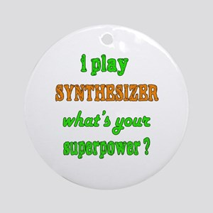 I play Synthesizer what's your supe Round Ornament