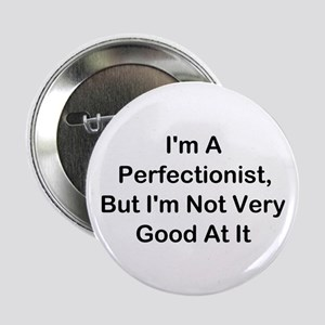 """I'm A Perfectionist 2.25"""" Button"""
