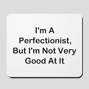 I'm A Perfectionist Mousepad