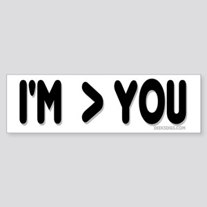 "I'm ""greater than"" you Bumper Sticker"