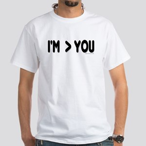 """I'm """"greater than"""" you White T-Shirt"""