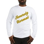 Severely Normal Long Sleeve T-Shirt