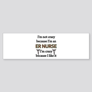Im Not Crazy - ER Nurse Bumper Sticker