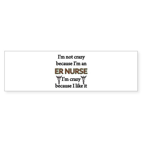 Im Not Crazy - ER Nurse Bumper Sticker
