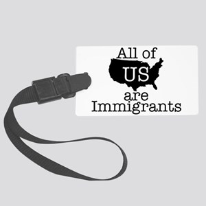 All of US are Immigrants Large Luggage Tag