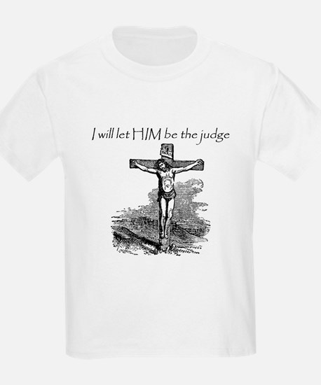 Let HIM Be The Judge T-Shirt