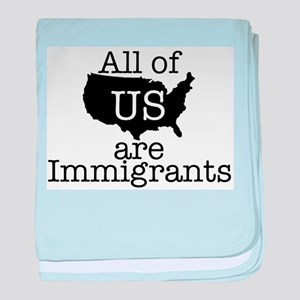 All of US are Immigrants baby blanket