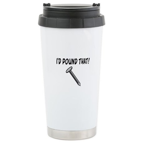 I'd Pound That Nail Stainless Steel Travel Mug