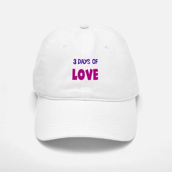 3 days of love Baseball Baseball Cap