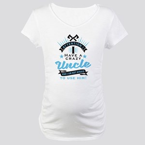 Attention i have a crazy uncle Maternity T-Shirt