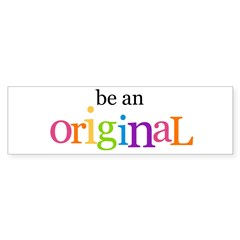 be an original Bumper Bumper Sticker
