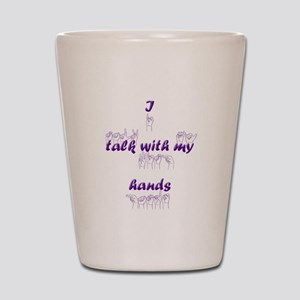 I talk with my hands Shot Glass