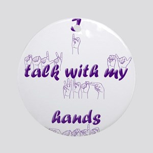 I talk with my hands Ornament (Round)