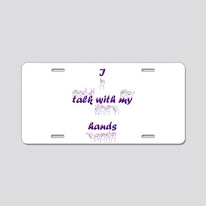 I talk with my hands Aluminum License Plate