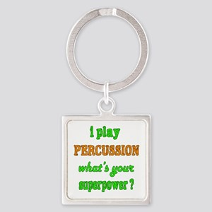 I play Percussion what's your supe Square Keychain