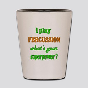 I play Percussion what's your superpowe Shot Glass