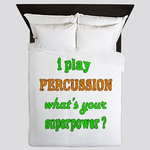 I play Percussion what's your superpow Queen Duvet