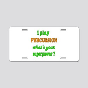 I play Percussion what's yo Aluminum License Plate