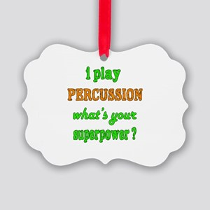 I play Percussion what's your sup Picture Ornament