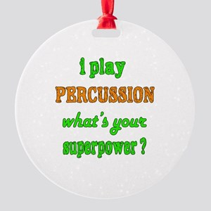 I play Percussion what's your super Round Ornament