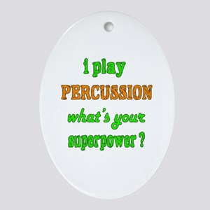 I play Percussion what's your superp Oval Ornament
