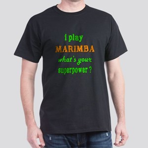 I play Marimba what's your superpower Dark T-Shirt
