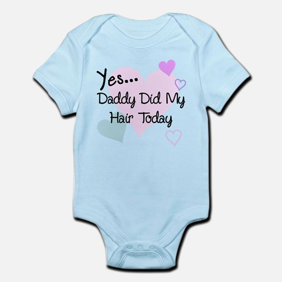 Yes...Daddy Did My Hair Today Infant Bodysuit