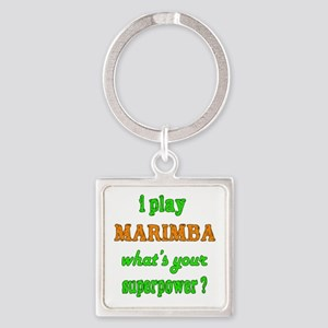 I play Marimba what's your superpo Square Keychain