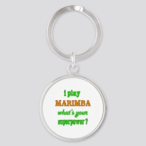 I play Marimba what's your superpow Round Keychain