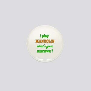 I play Mandolin what's your superpower Mini Button