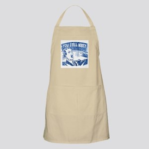 You Still Here? Apron