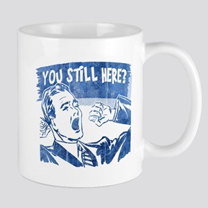 You Still Here? Mug