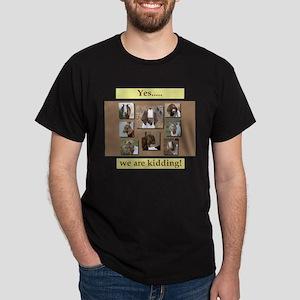 Yes, We Are Kidding Dark T-Shirt