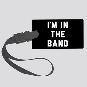 I'm in the Band Large Luggage Tag
