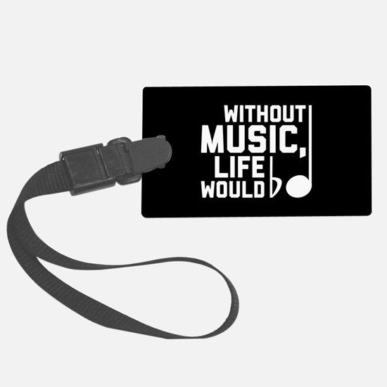 Without Music Life Would Be Flat Luggage Tag