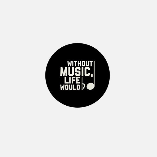Without Music Life Would Be Flat Mini Button