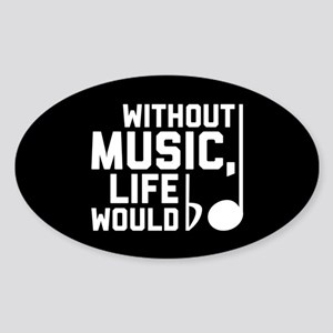 Without Music Life Would Be Flat Sticker (Oval)