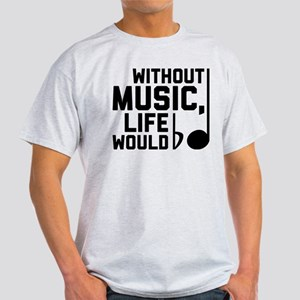 Without Music Life Would Be Flat Light T-Shirt