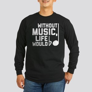 Without Music Life Would Long Sleeve Dark T-Shirt