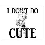 I Don't Do Cute - Cat Small Poster