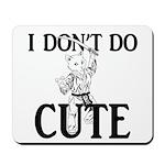 I Don't Do Cute - Cat Mousepad