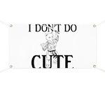 I Don't Do Cute - Cat Banner