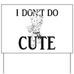 I Don't Do Cute - Cat Yard Sign
